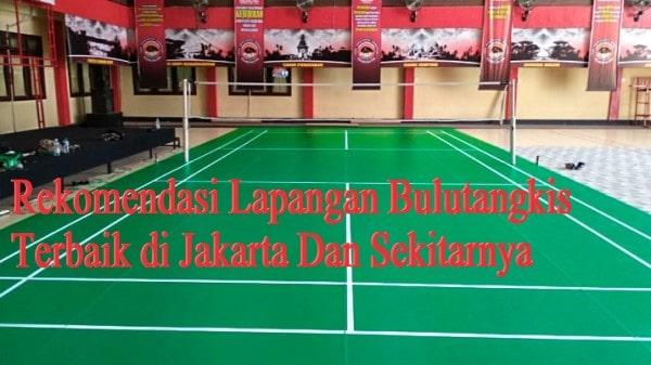 Rekomendasi Lapangan Bulutangkis Terbaik di Jakarta